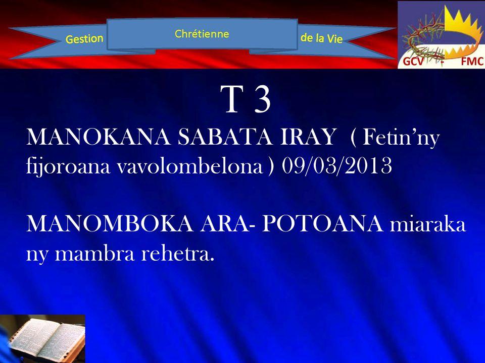 T 3 MANOKANA SABATA IRAY ( Fetin'ny fijoroana vavolombelona ) 09/03/2013 MANOMBOKA ARA- POTOANA miaraka ny mambra rehetra.