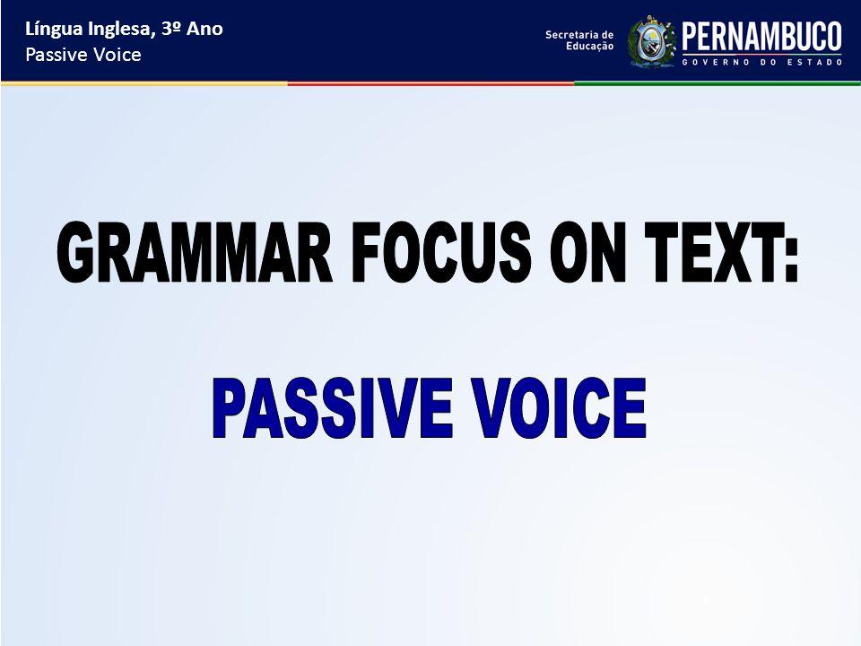 Língua Inglesa, 3º Ano Passive Voice