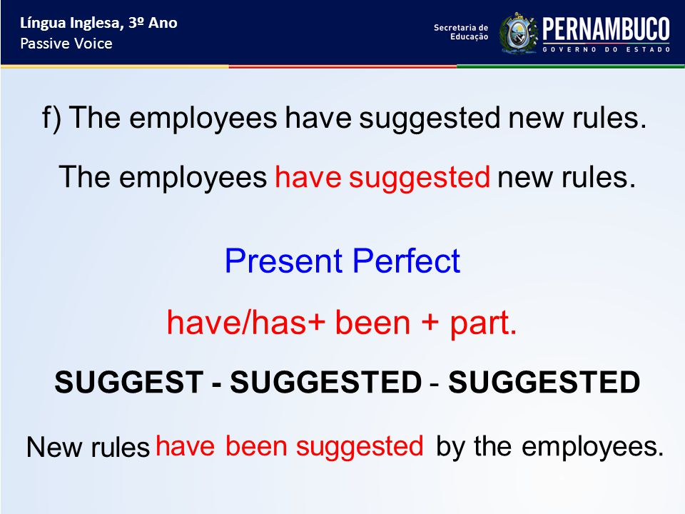 f) The employees have suggested new rules. The employees have suggested new rules.