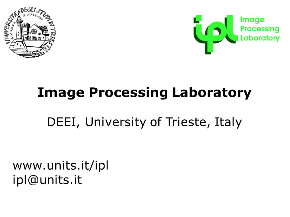 R&D Forum - 22 maggio 2009 Image Processing Laboratory DEEI, University of Trieste, Italy www.units.it/ipl ipl@units.it