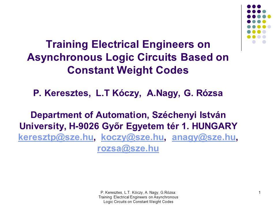 P. Keresztes, L.T. Kóczy, A. Nagy, G.Rózsa: Training Electrical Engineers on Asynchronous Logic Circuits on Constant Weight Codes 1 Training Electrica