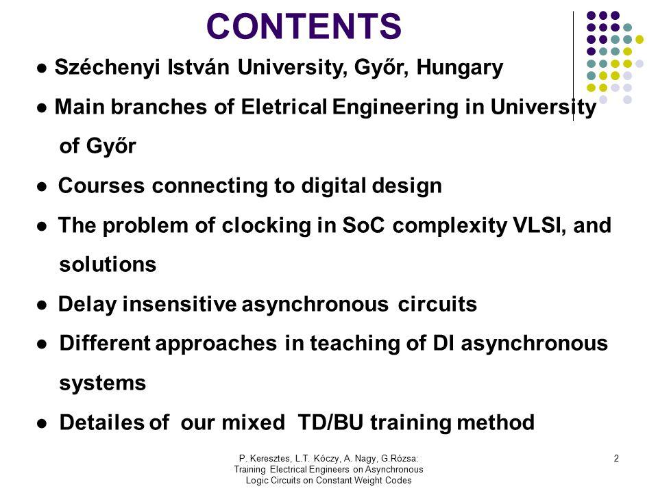 P. Keresztes, L.T. Kóczy, A. Nagy, G.Rózsa: Training Electrical Engineers on Asynchronous Logic Circuits on Constant Weight Codes 2 CONTENTS ● Széchen