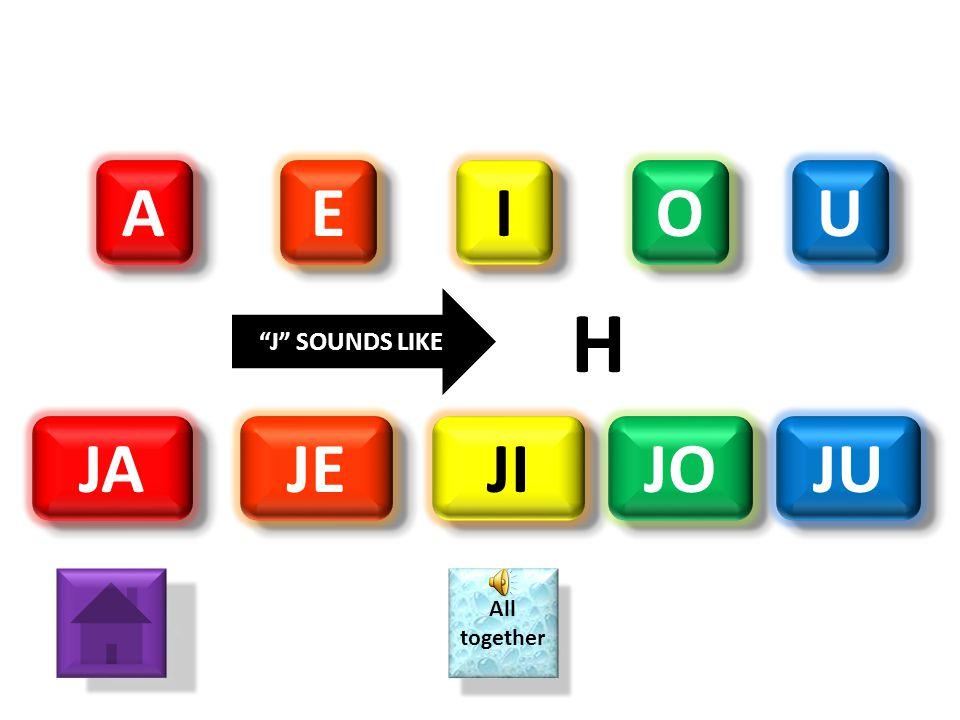 A A O O E E I I U U JA JE JI JO JU All together All together J SOUNDS LIKE H