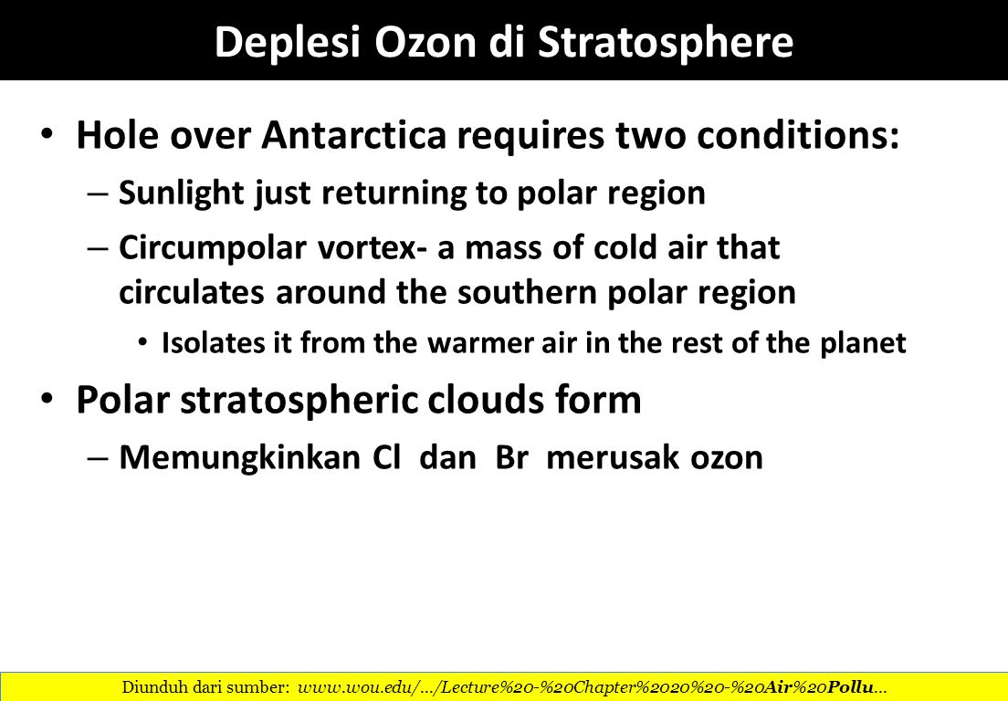 Hole over Antarctica requires two conditions: – Sunlight just returning to polar region – Circumpolar vortex- a mass of cold air that circulates aroun