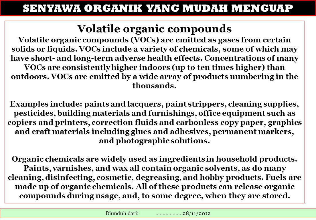 SENYAWA ORGANIK YANG MUDAH MENGUAP Diunduh dari: ……………… 28/11/2012 Volatile organic compounds Volatile organic compounds (VOCs) are emitted as gases from certain solids or liquids.
