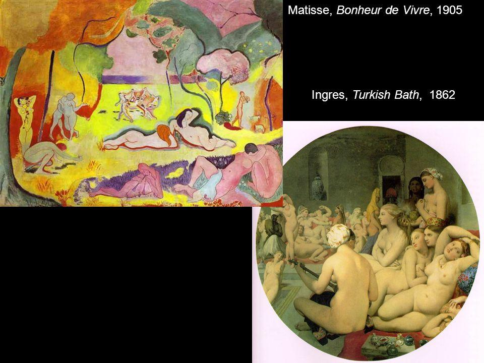 Matisse, Bonheur de Vivre, 1905 Ingres, Turkish Bath, 1862