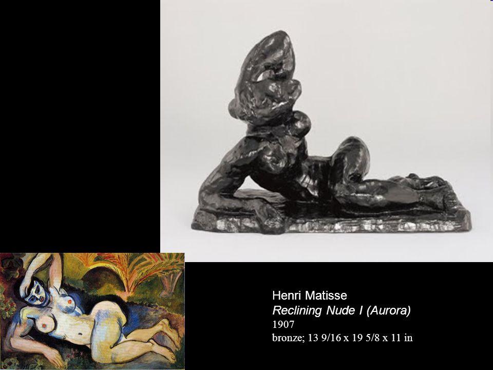 Henri Matisse Reclining Nude I (Aurora) 1907 bronze; 13 9/16 x 19 5/8 x 11 in