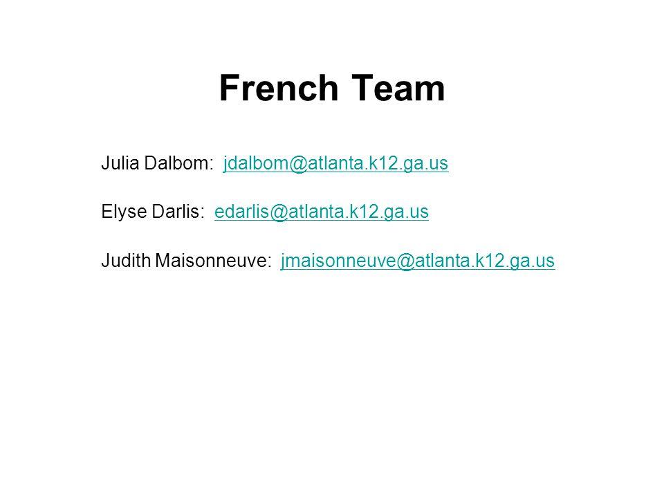French Team Julia Dalbom: jdalbom@atlanta.k12.ga.usjdalbom@atlanta.k12.ga.us Elyse Darlis: edarlis@atlanta.k12.ga.usedarlis@atlanta.k12.ga.us Judith Maisonneuve: jmaisonneuve@atlanta.k12.ga.usjmaisonneuve@atlanta.k12.ga.us