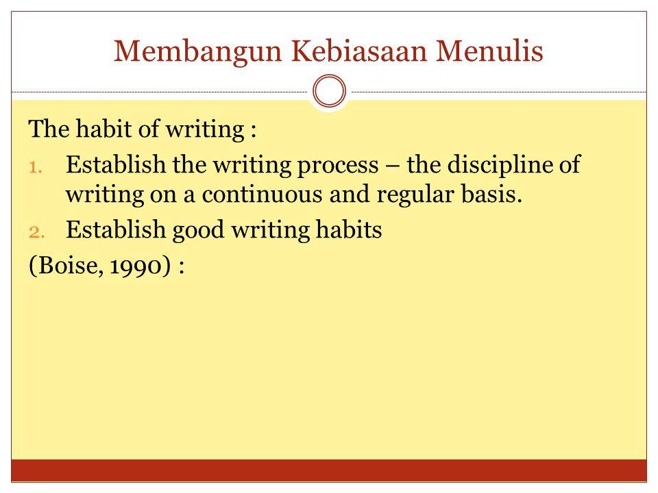 Membangun Kebiasaan Menulis The habit of writing : 1.
