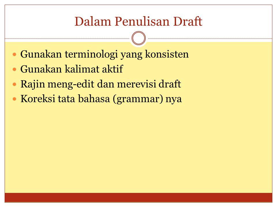 Dalam Penulisan Draft Gunakan terminologi yang konsisten Gunakan kalimat aktif Rajin meng-edit dan merevisi draft Koreksi tata bahasa (grammar) nya