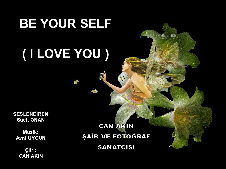 SESLENDİREN Sacit ONAN Müzik: Avni UYGUN Şiir : CAN AKIN BE YOUR SELF ( I LOVE YOU )