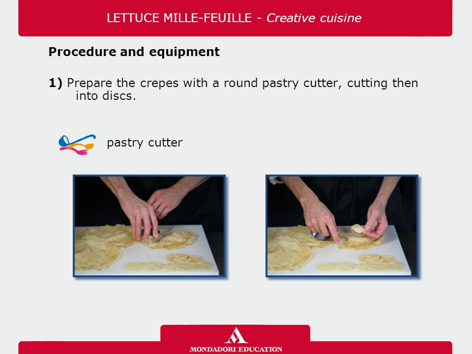 Procedure and equipment 1) Prepare the crepes with a round pastry cutter, cutting then into discs.