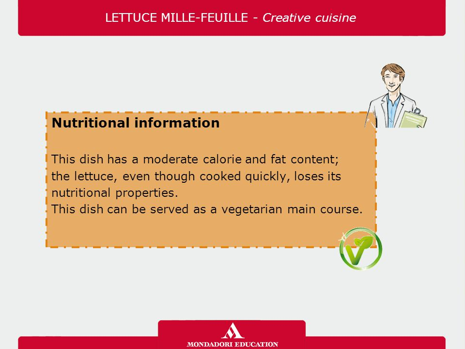 Nutritional information This dish has a moderate calorie and fat content; the lettuce, even though cooked quickly, loses its nutritional properties.