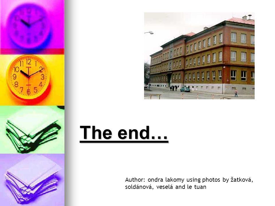 The end… Author: ondra lakomy using photos by žatková, soldánová, veselá and le tuan