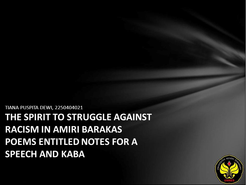 TIANA PUSPITA DEWI, 2250404021 THE SPIRIT TO STRUGGLE AGAINST RACISM IN AMIRI BARAKAS POEMS ENTITLED NOTES FOR A SPEECH AND KABA