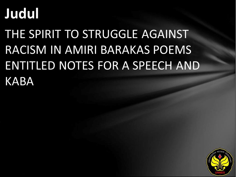 Judul THE SPIRIT TO STRUGGLE AGAINST RACISM IN AMIRI BARAKAS POEMS ENTITLED NOTES FOR A SPEECH AND KABA