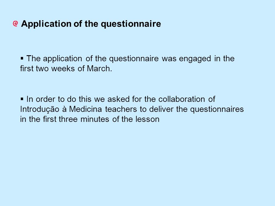 Application of the questionnaire  The application of the questionnaire was engaged in the first two weeks of March.