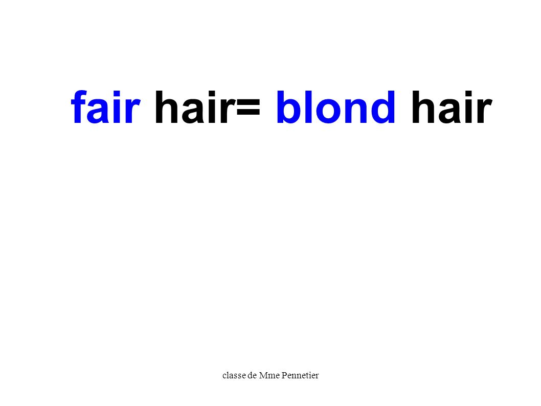 classe de Mme Pennetier she / blond / hairhave /short / Does she have short blond hair .
