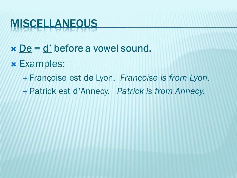  De = d' before a vowel sound.  Examples:  Françoise est de Lyon. Françoise is from Lyon.  Patrick est d'Annecy. Patrick is from Annecy.
