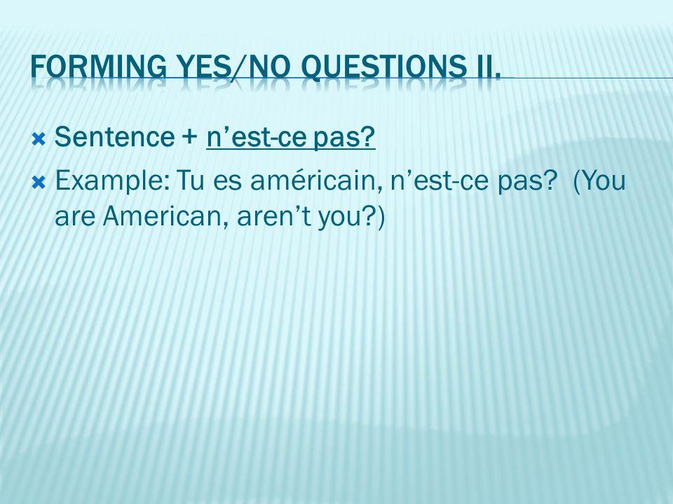  Sentence + n'est-ce pas?  Example: Tu es américain, n'est-ce pas? (You are American, aren't you?)