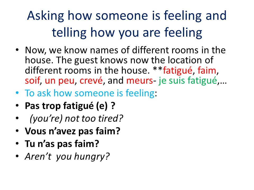 Asking how someone is feeling and telling how you are feeling Now, we know names of different rooms in the house.