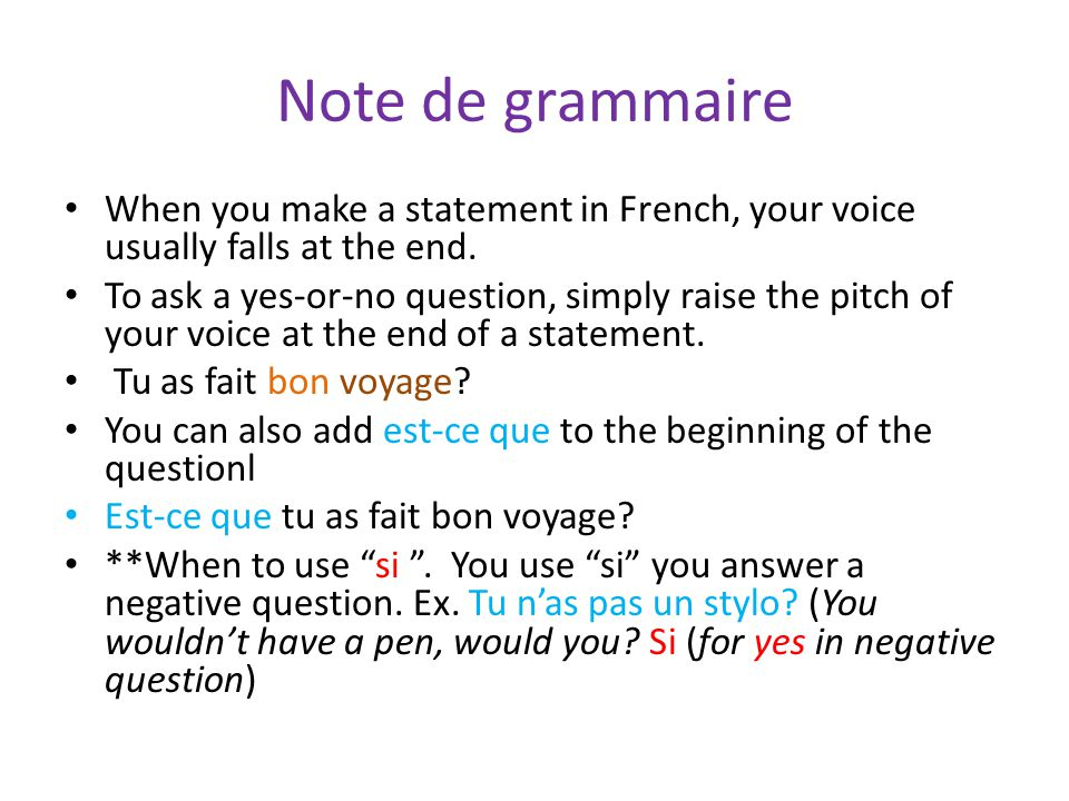Note de grammaire When you make a statement in French, your voice usually falls at the end.