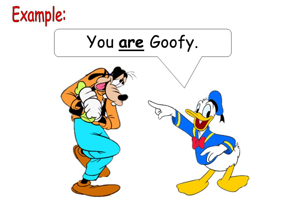You are Goofy.