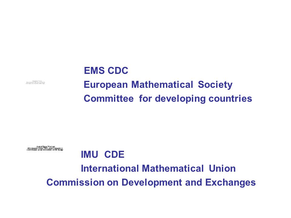 EMS CDC European Mathematical Society Committee for developing countries IMU CDE International Mathematical Union Commission on Development and Exchanges