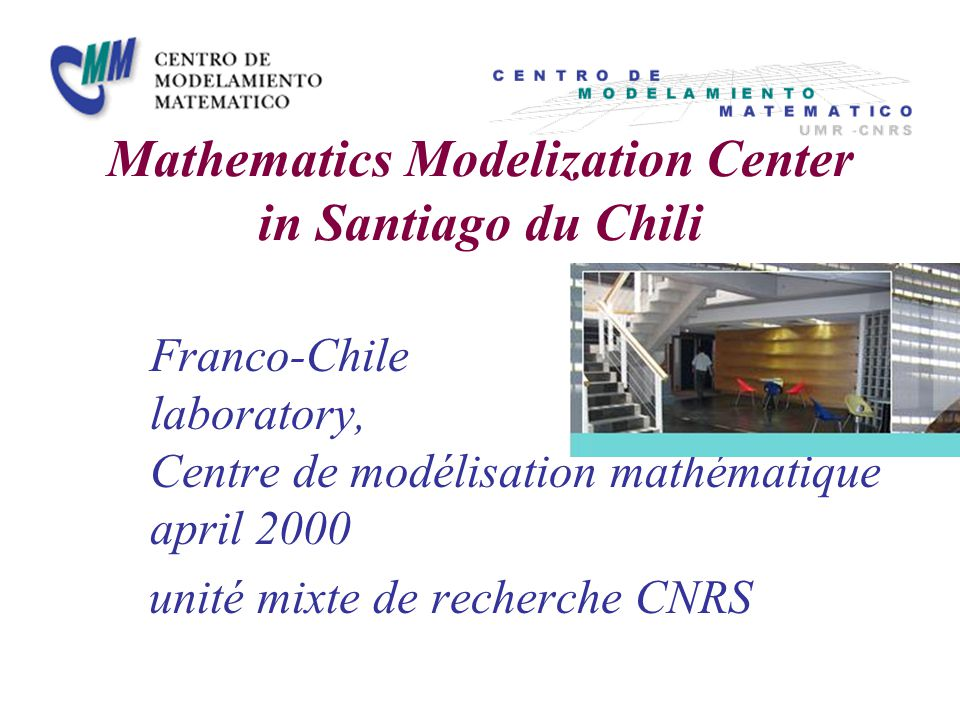 Mathematics Modelization Center in Santiago du Chili Franco-Chile laboratory, Centre de modélisation mathématique april 2000 unité mixte de recherche CNRS