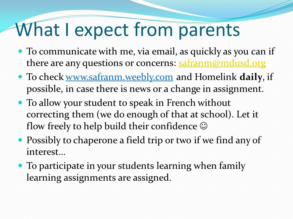 To communicate with me, via email, as quickly as you can if there are any questions or concerns: safranm@mdusd.orgsafranm@mdusd.org To check www.safranm.weebly.com and Homelink daily, if possible, in case there is news or a change in assignment.