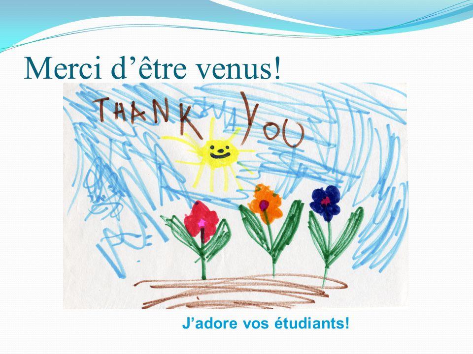 Merci d'être venus! J'adore vos étudiants!