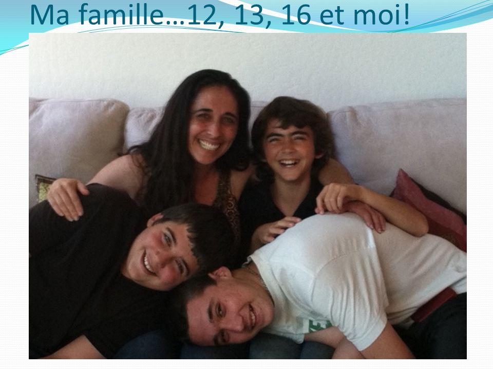 Ma famille…12, 13, 16 et moi!