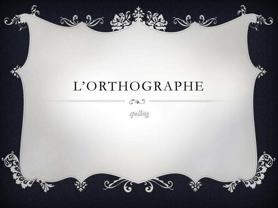 L'ORTHOGRAPHE spelling