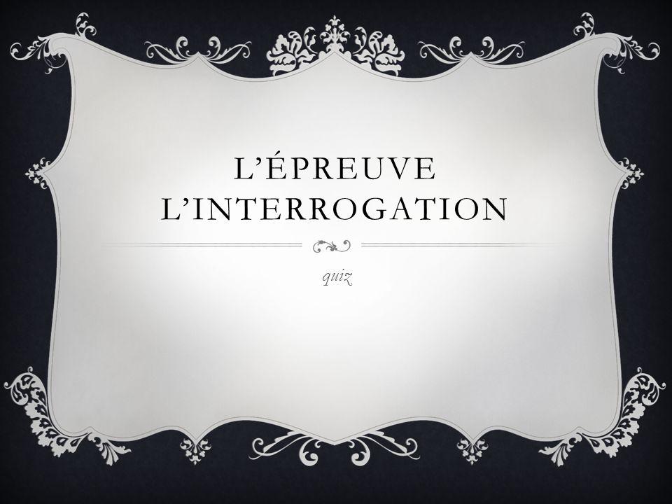 L'ÉPREUVE L'INTERROGATION quiz