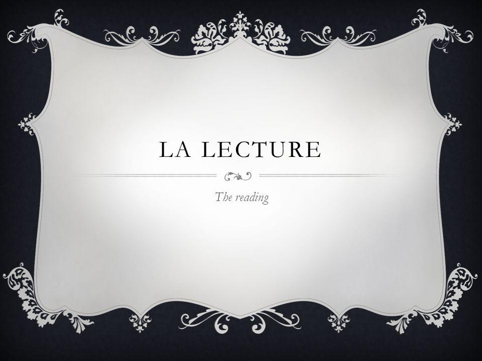 LA LECTURE The reading