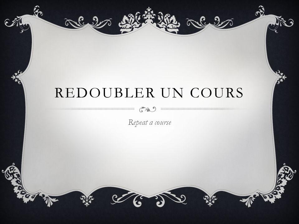 REDOUBLER UN COURS Repeat a course
