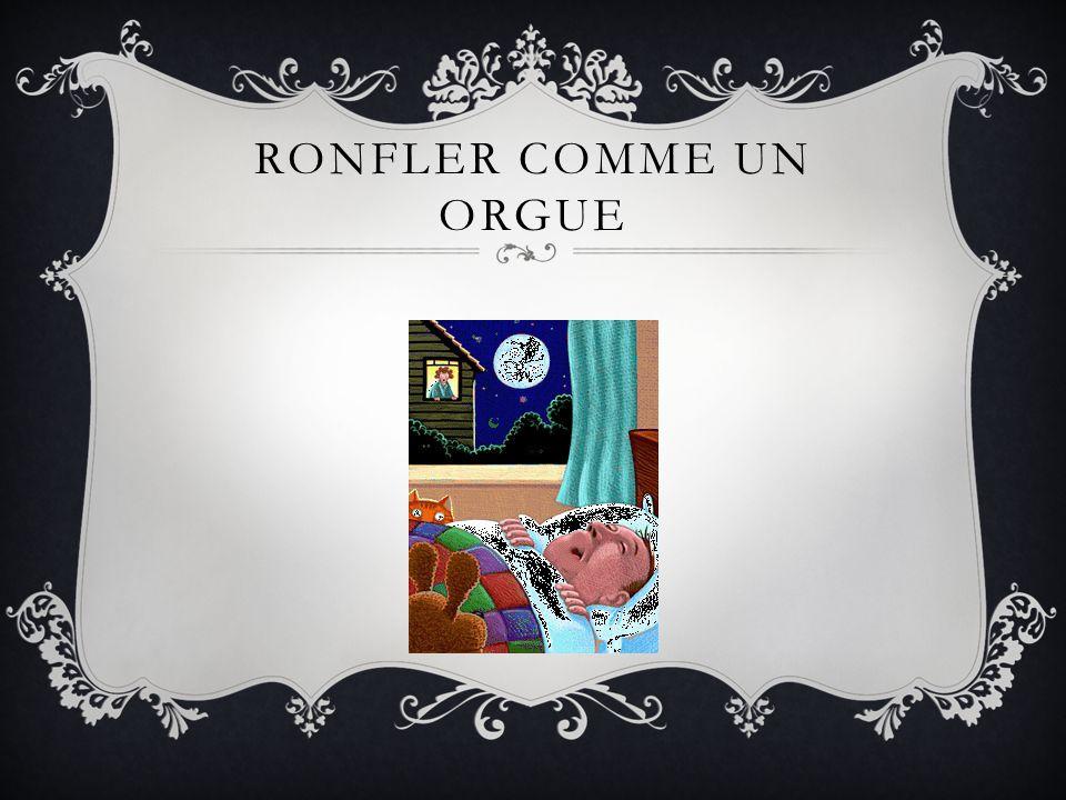 RONFLER COMME UN ORGUE