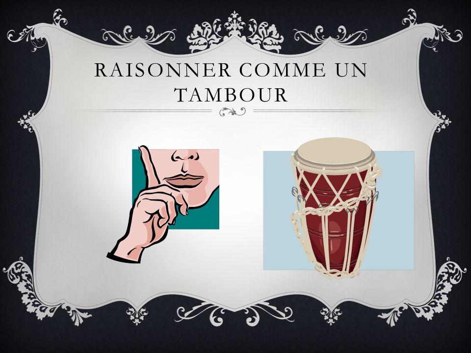 RAISONNER COMME UN TAMBOUR