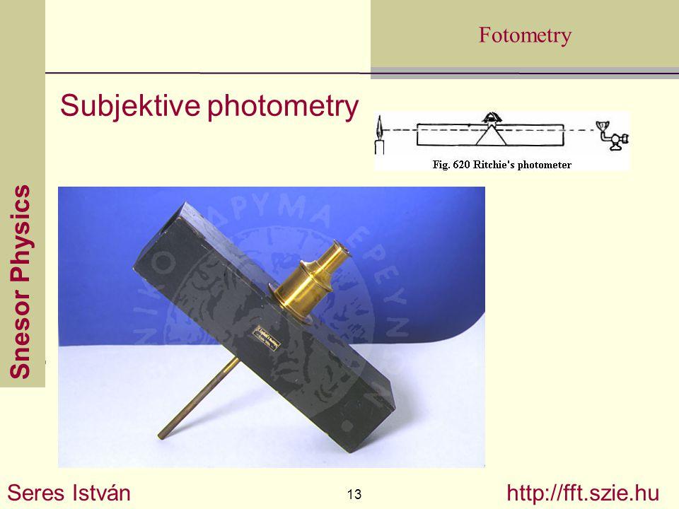 Snesor Physics Seres István 13 http://fft.szie.hu Fotometry Subjektive photometry