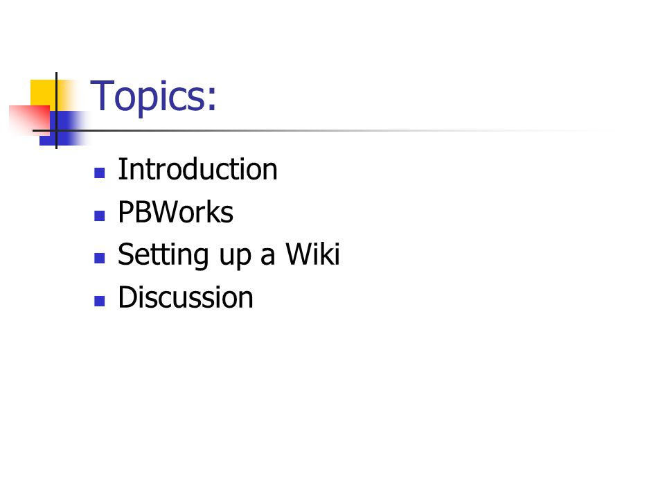 Topics: Introduction PBWorks Setting up a Wiki Discussion