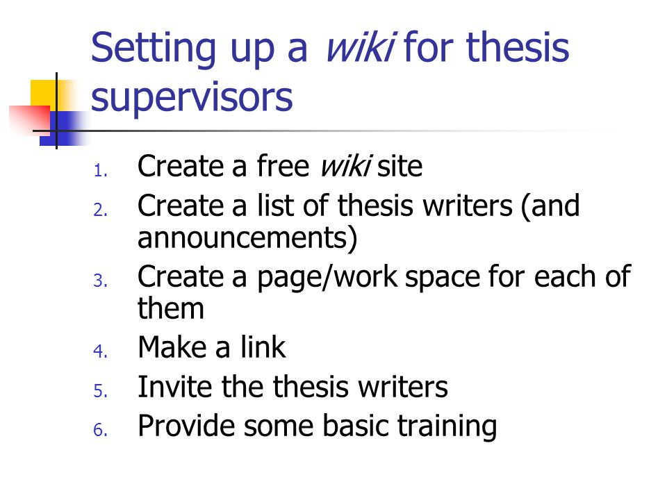 Setting up a wiki for thesis supervisors 1. Create a free wiki site 2.