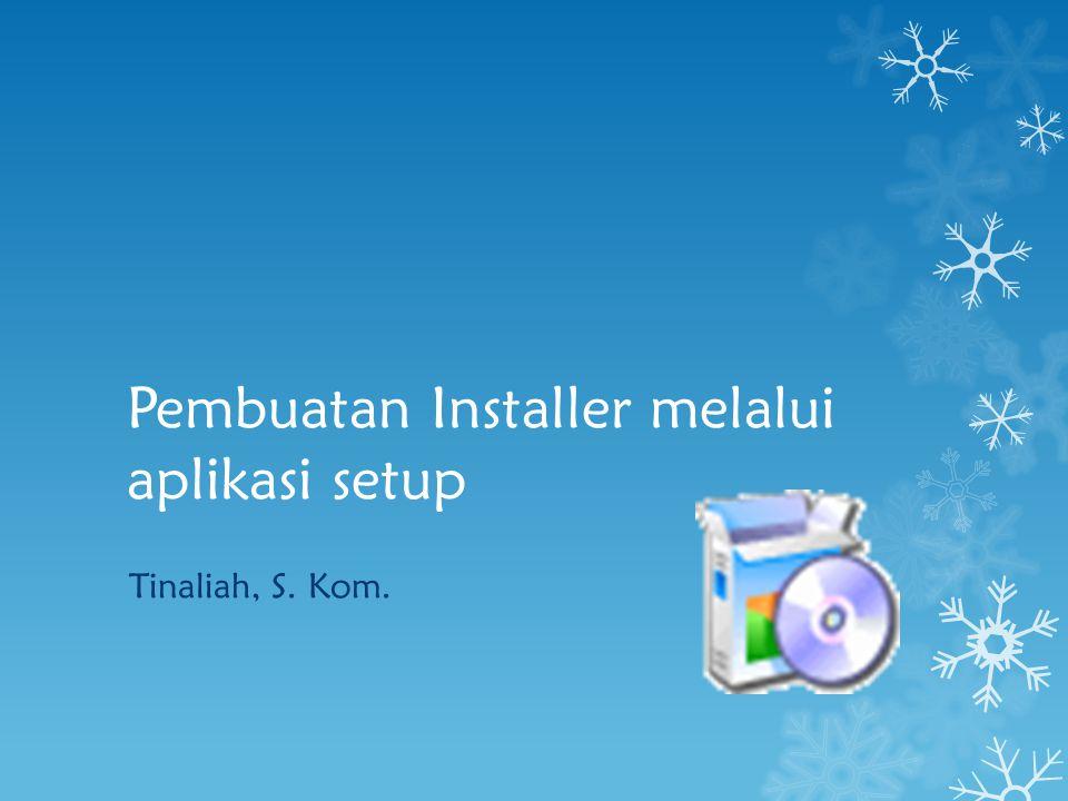 Pembuatan Installer melalui aplikasi setup Tinaliah, S. Kom.
