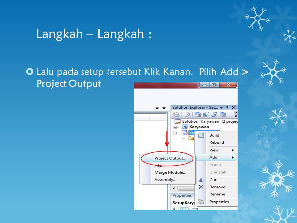 Langkah – Langkah :  Lalu pada setup tersebut Klik Kanan. Pilih Add > Project Output