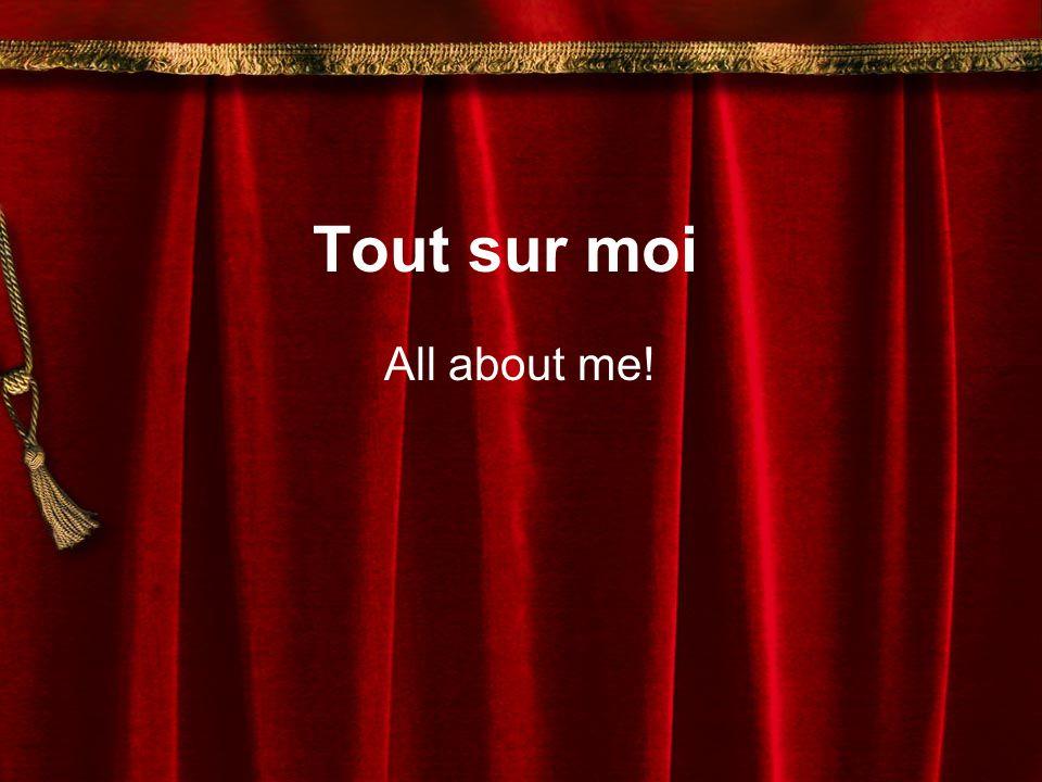 Tout sur moi All about me!