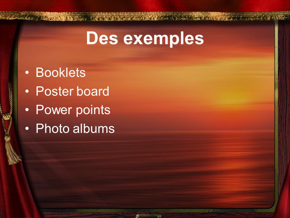 Des exemples Booklets Poster board Power points Photo albums