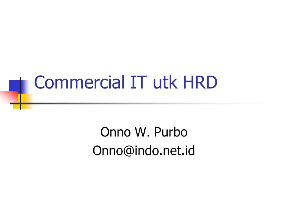 Commercial IT utk HRD Onno W. Purbo Onno@indo.net.id