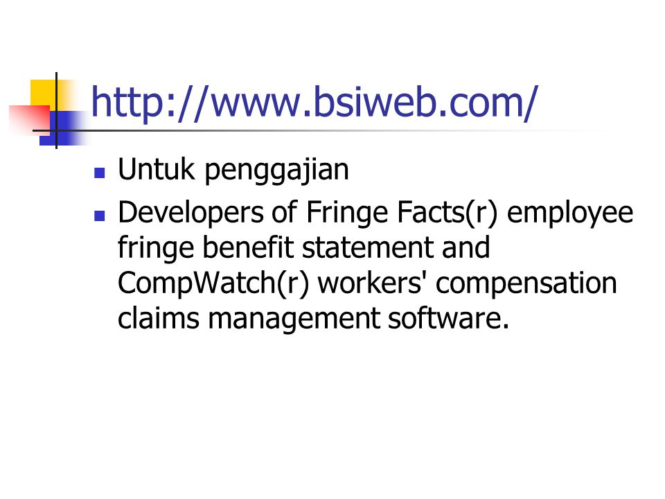 http://www.bsiweb.com/ Untuk penggajian Developers of Fringe Facts(r) employee fringe benefit statement and CompWatch(r) workers' compensation claims
