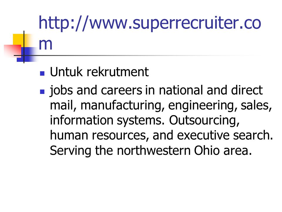 http://www.superrecruiter.co m Untuk rekrutment jobs and careers in national and direct mail, manufacturing, engineering, sales, information systems.