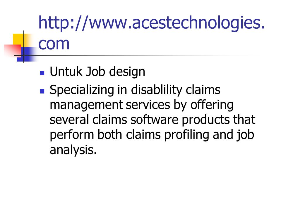 http://www.acestechnologies. com Untuk Job design Specializing in disablility claims management services by offering several claims software products