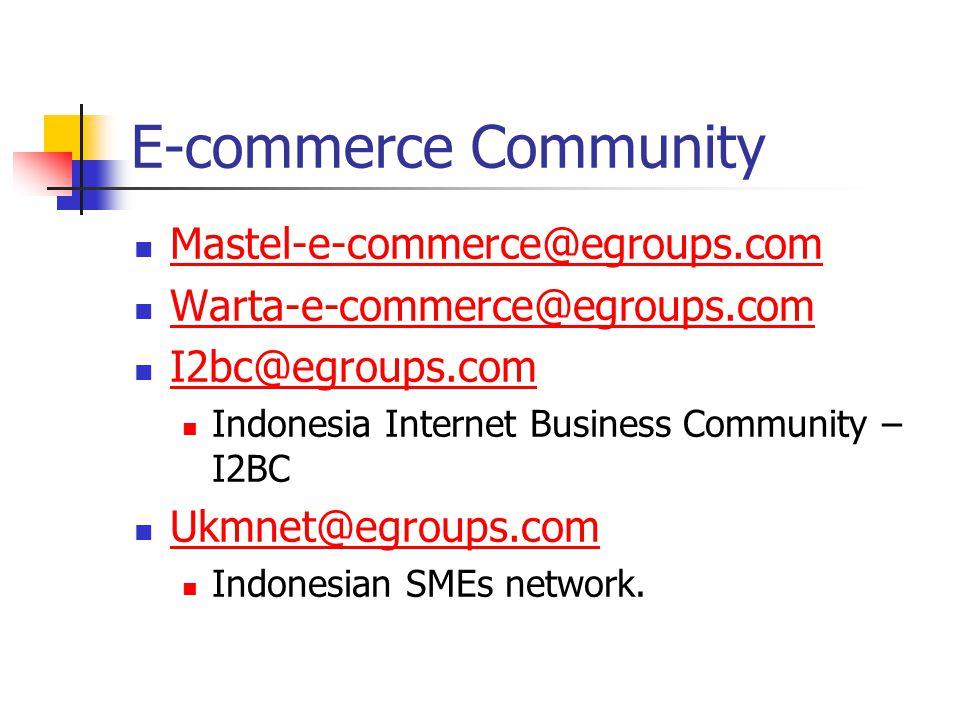 E-commerce Community Mastel-e-commerce@egroups.com Warta-e-commerce@egroups.com I2bc@egroups.com Indonesia Internet Business Community – I2BC Ukmnet@egroups.com Indonesian SMEs network.